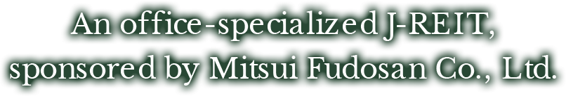An office-specialized J-REIT, sponsored by Mitsui Fudosan Co.,